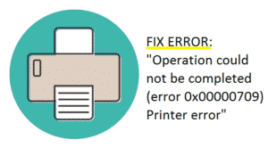 Fix error 0x00000709 Printer error
