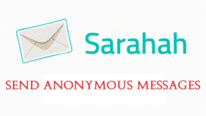 What Is Sarahah And How To Use It To Send Anonymous Messages?